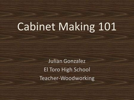 Cabinet Making 101 Julian Gonzalez El Toro High School Teacher-Woodworking.