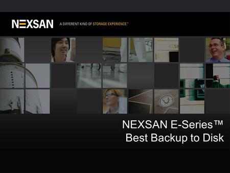 1 ©2012 Nexsan Corporation. All Rights Reserved. NEXSAN E-Series™ Best Backup to Disk.