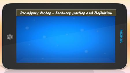 Promisory Notes – Features, parties and Definition.