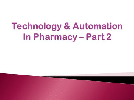  Automated dispensing devices (ADD) ◦ ADD requirements ◦ Examples of ADDs  Bar code enabled medication administration  Becoming a pharmacy informaticist.
