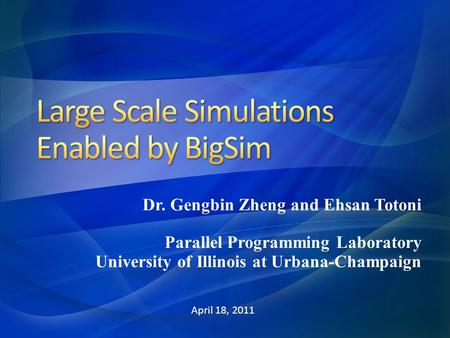 Dr. Gengbin Zheng and Ehsan Totoni Parallel Programming Laboratory University of Illinois at Urbana-Champaign April 18, 2011.