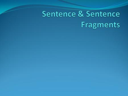 Sentence A sentence is a group of words that tells a complete thought. A complete sentence tells who or what and also tells what is or what happens. A.