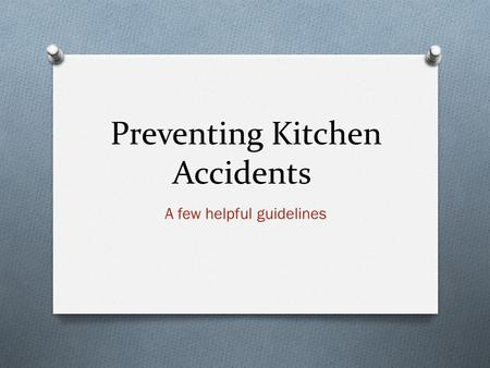 Preventing Kitchen Accidents A few helpful guidelines.