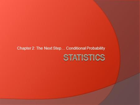 Chapter 2: The Next Step… Conditional Probability.