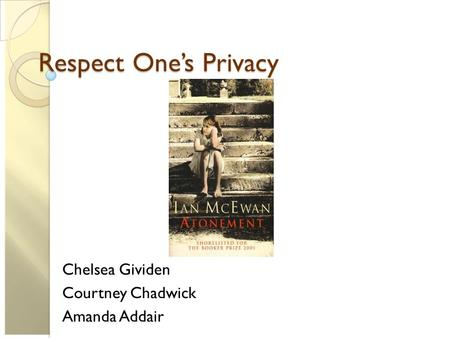 Respect One's Privacy Chelsea Gividen Courtney Chadwick Amanda Addair.