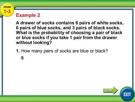 Lesson 1-3 Example 2 1-3 Example 2 A drawer of socks contains 6 pairs of white socks, 6 pairs of blue socks, and 3 pairs of black socks. What is the probability.
