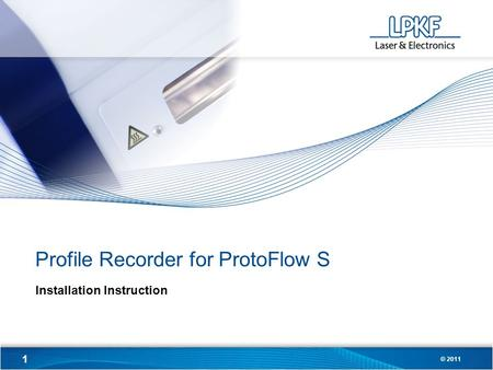 1 © 2011 Profile Recorder for ProtoFlow S Installation Instruction.