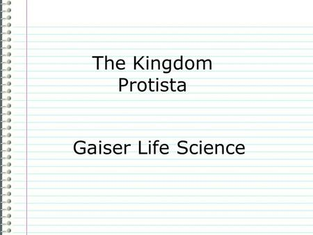 "The Kingdom Protista Gaiser Life Science Know What do you know about protists as a group? Evidence Page # ""I don't know anything."" is not an acceptable."