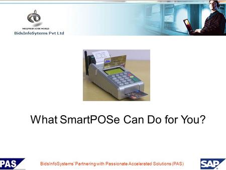 BidsInfoSystems' Partnering with Passionate Accelerated Solutions (PAS) What SmartPOSe Can Do for You?