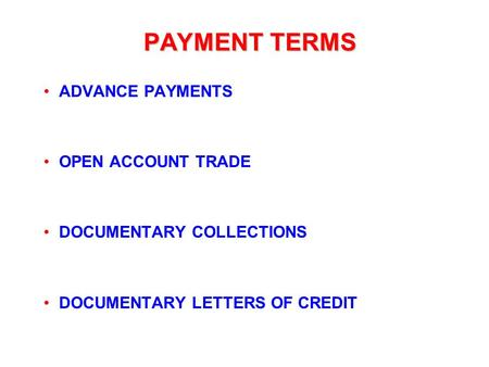 PAYMENT TERMS ADVANCE PAYMENTS OPEN ACCOUNT TRADE DOCUMENTARY COLLECTIONS DOCUMENTARY LETTERS OF CREDIT.