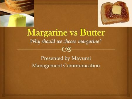 Presented by Mayumi Management Communication.   1. Heart disease and Cholesterol  2. Foods High in saturated & Trans fat  3. Butter  4. Margarine.