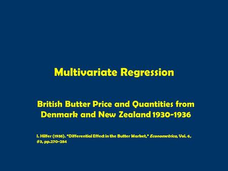 "Multivariate Regression British Butter Price and Quantities from Denmark and New Zealand 1930-1936 I. Hilfer (1938). ""Differential Effect in the Butter."