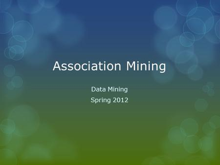 Association Mining Data Mining Spring 2012. Transactional Database Transaction – A row in the database i.e.: {Eggs, Cheese, Milk} Transactional Database.