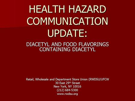 HEALTH HAZARD COMMUNICATION UPDATE: DIACETYL AND FOOD FLAVORINGS CONTAINING DIACETYL Retail, Wholesale and Department Store Union (RWDSU/UFCW 30 East 29.
