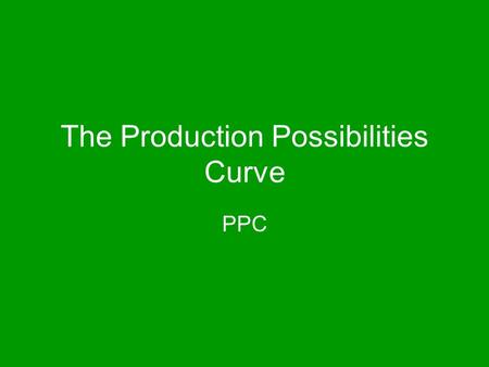 The Production Possibilities Curve PPC What does a PPC graph show? The Production Possibilities Curve (PPC) shows all possible combinations of two goods.