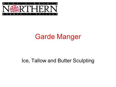 Garde Manger Ice, Tallow and Butter Sculpting. Ice Carving Ice Blocks –Canned Ice Semi clear Frozen in a vertical position Impurities move to center-