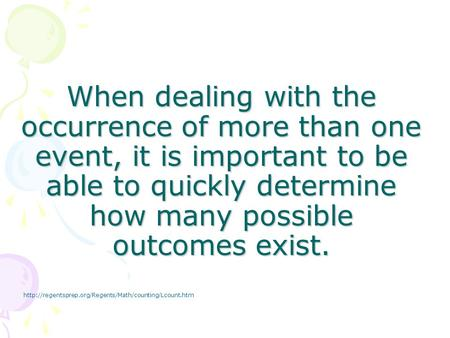 When dealing with the occurrence of more than one event, it is important to be able to quickly determine how many possible outcomes exist.