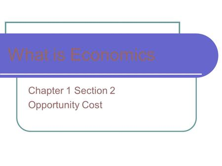 Chapter 1 Section 2 Opportunity Cost