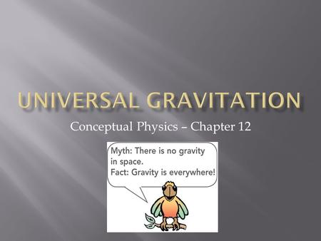 Conceptual Physics – Chapter 12. Galileo- 1564-1642  Inertia (Newton made it a law later)  Mass does not effect acceleration of gravity  Sun and not.