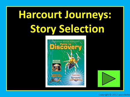 Harcourt Journeys: Story Selection Copyright © 2012 Laura Butter.