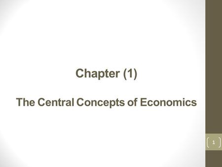 Chapter (1) The Central Concepts of Economics 1. Learning Objectives This chapter provides an introduction for economics and its concepts, through the.