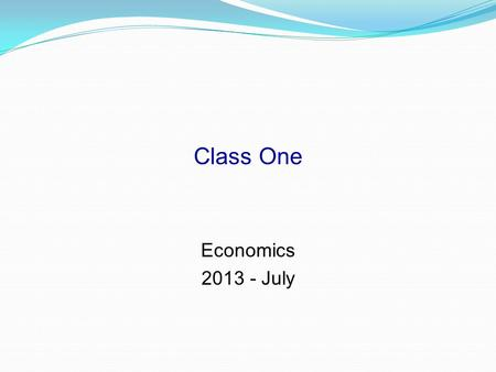 Class One Economics 2013 - July.