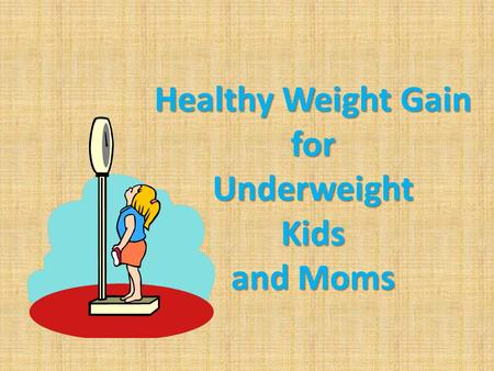 Healthy Weight Gain for Underweight Kids and Moms.