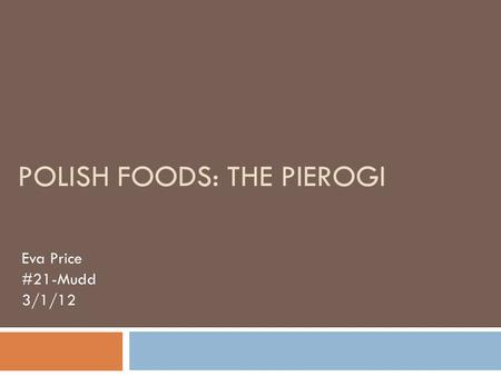 POLISH FOODS: THE PIEROGI Eva Price #21-Mudd 3/1/12.