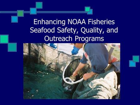 Enhancing NOAA Fisheries Seafood Safety, Quality, and Outreach Programs.