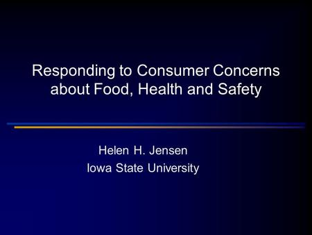Responding to Consumer Concerns about Food, Health and Safety Helen H. Jensen Iowa State University.