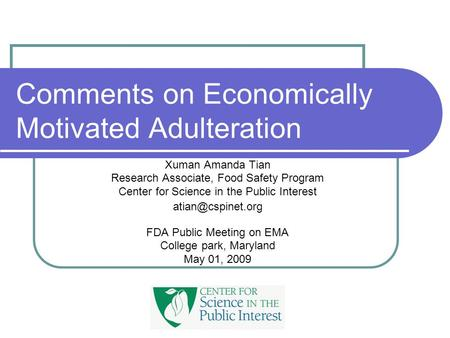 Comments on Economically Motivated Adulteration Xuman Amanda Tian Research Associate, Food Safety Program Center for Science in the Public Interest