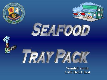 Wendell Smith CMS DeCA East NIRVANA/ANTHONY'S FRESH SEAFOOD TRAY PACK OPERATIONS NIRVANA/ANTHONY'S FRESH SEAFOOD TRAY PACK OPERATIONS Nirvana proposes.
