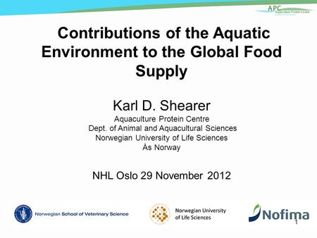 Contributions of the Aquatic Environment to the Global Food Supply Karl D. Shearer Aquaculture Protein Centre Dept. of Animal and Aquacultural Sciences.