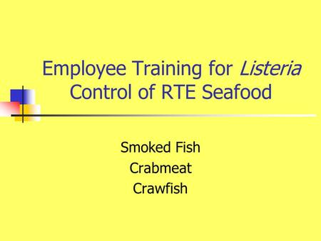 Employee Training for Listeria Control of RTE Seafood Smoked Fish Crabmeat Crawfish.