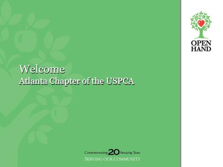 Welcome Atlanta Chapter of the USPCA. Open Hand Atlanta Community-based non-profit organization Founded in 1988 Mission: help people prevent or better.