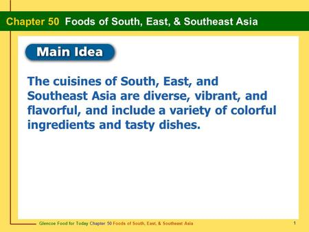 Glencoe Food for Today Chapter 50 Foods of South, East, & Southeast Asia Chapter 50 Foods of South, East, & Southeast Asia 1 The cuisines of South, East,