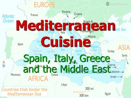 Spain, Italy, Greece and the Middle East Mediterranean Cuisine.