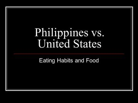 Philippines vs. United States Eating Habits and Food.