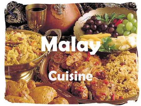 Malay Cuisine. Malaysian cuisine reflects the multicultural aspects of Malaysia. Various ethnic groups in Malaysia have their own dishes, but many dishes.