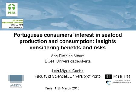 Portuguese consumers' interest in seafood production and consumption: insights considering benefits and risks Ana Pinto de Moura DCeT, Universidade Aberta.