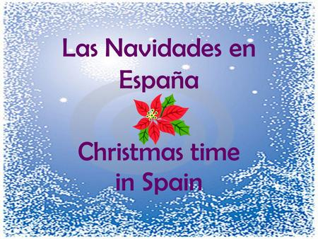 Las Navidades en España Christmas time in Spain. Christmastime in Spain is celebrated in three parts! Nochebuena – Christmas Eve – el 24 de diciembre.