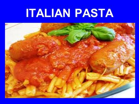 ITALIAN PASTA. There are more than 100 kinds of pasta. There is short and long pasta, dry and fresh pasta and pasta with meat, cheese or vegetable inside.