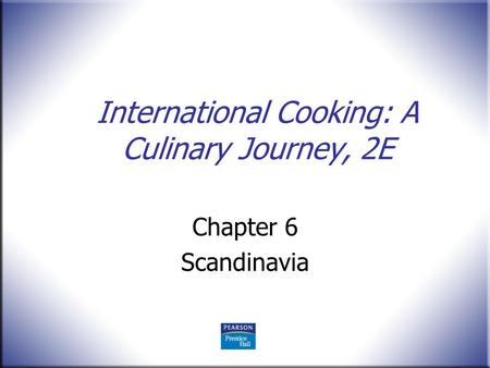 International Cooking: A Culinary Journey, 2E Chapter 6 Scandinavia.