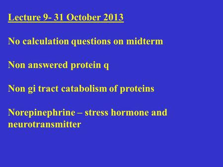 Lecture 9- 31 October 2013 No calculation questions on midterm Non answered protein q Non gi tract catabolism of proteins Norepinephrine – stress hormone.