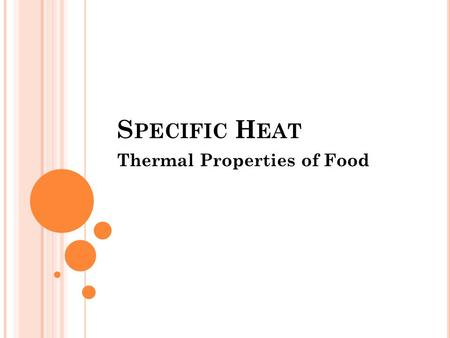 S PECIFIC H EAT Thermal Properties of Food. SPECIFIC HEAT Specific heat is the amount of heat required to increase the temperature of a unit mass of the.