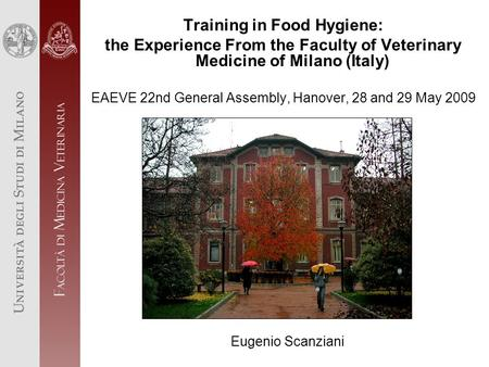 Training in Food Hygiene: the Experience From the Faculty of Veterinary Medicine of Milano (Italy) EAEVE 22nd General Assembly, Hanover, 28 and 29 May.