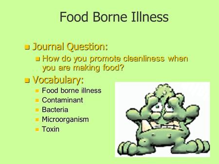 Food Borne Illness Journal Question: Journal Question: How do you promote cleanliness when you are making food? How do you promote cleanliness when you.