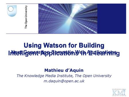 Using Watson for Building Intelligent Applications in E-learning Mathieu d'Aquin The Knowledge Media Institute, The Open University