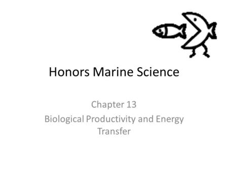 Honors Marine Science Chapter 13 Biological Productivity and Energy Transfer.