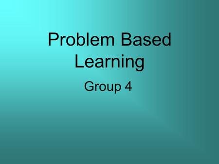 Problem Based Learning Group 4. Group member Group Leader: Lee Wang Fai Group Member: Lam ka kit Chung Ngok Wa Lo Pak Suen Li Ping Hang.